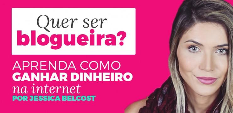 Aprenda como Ser uma Blogueira Profissional com  Jessica Belcost.
