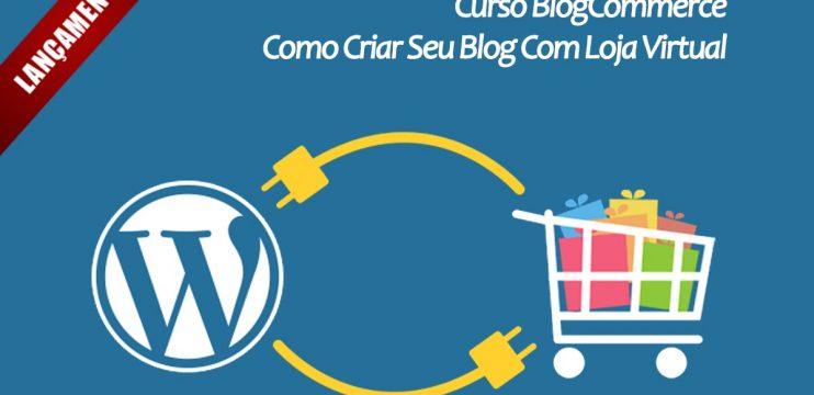 Quais as Vantagens de Ter um Blog com Loja Virtual